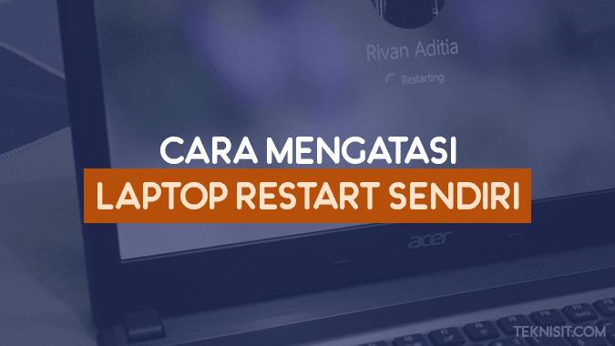 Cara mengatasi laptop restart sendiri