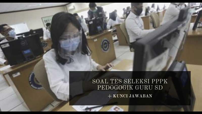 Soal dan Kunci Jawaban Tes Seleksi PPPK Bidang Pedogogik Guru Sekolah Dasar