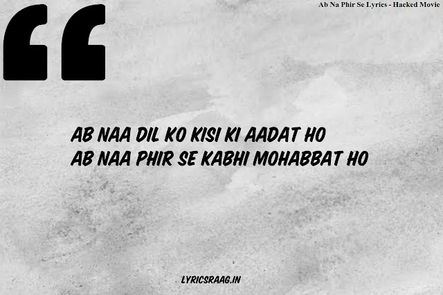 Ab Na Phir Se Lyrics - Hacked | Hina Khan | Rohan Shah | Yasser Desai | Lyrics Raag