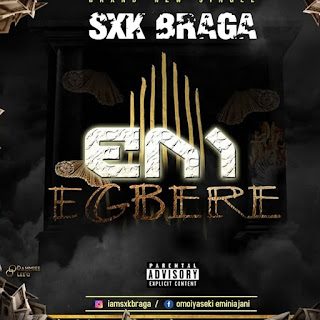 sxk Braga eni Egbere mp3, eni Egbere mp3 download, eni Egbere by sxk Braga