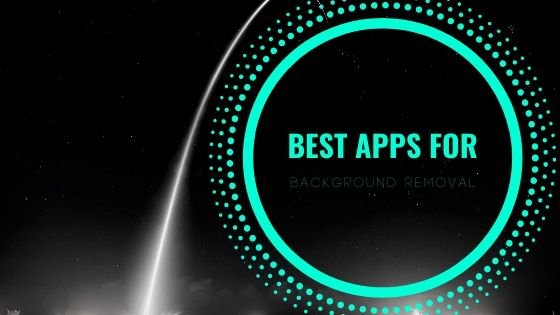 Best  Apps To Remove Image Backgrounds From Your Mobile