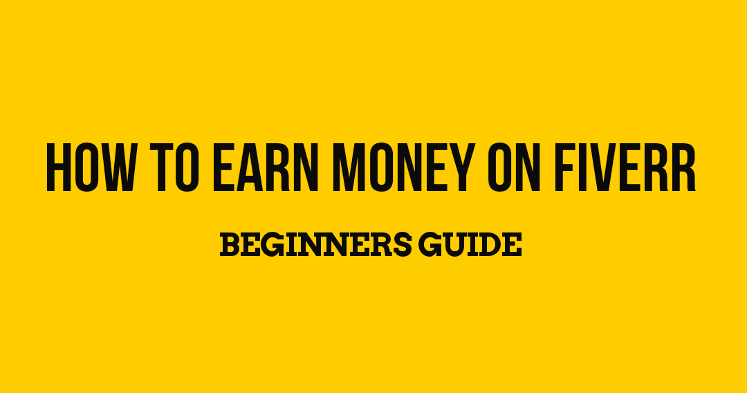 How to Earn Money on Fiverr? Beginners Guide