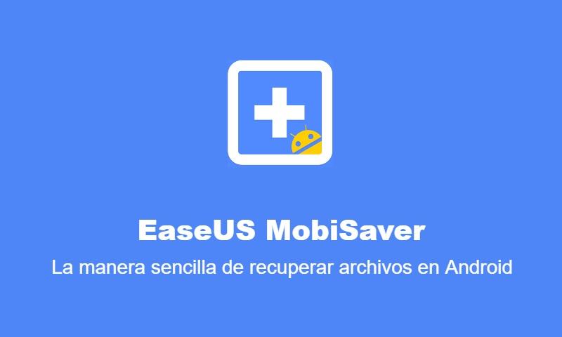 EaseUS MobiSaver: La manera sencilla de recuperar archivos en Android
