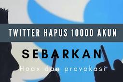 Twitter Hapus 10000 Akun Penyebar Hoax dan Ancaman !
