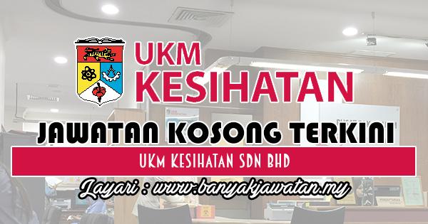 Jawatan Kosong 2018 di UKM Kesihatan Sdn Bhd