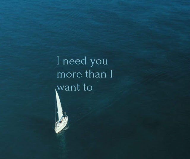I need you more than I want to