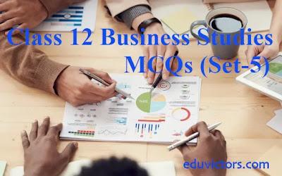 Class 12 Business Studies - MCQs (Set-5) (#class12BusinessStudies)(#eduvictors)(#cbsepapers)