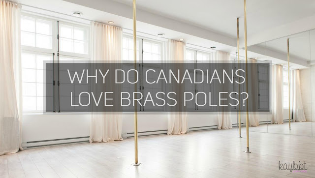 Why do Canadians love brass poles?