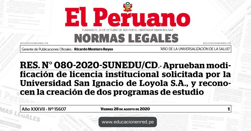 RES. N° 080-2020-SUNEDU/CD.- Aprueban modificación de licencia institucional solicitada por la Universidad San Ignacio de Loyola S.A., y reconocen la creación de dos programas de estudio