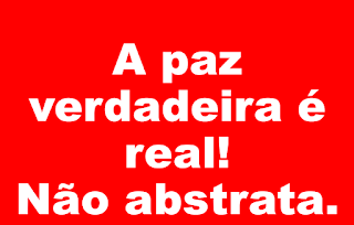 A imagem de fundo vermelho e caracteres em branco diz:a paz verdadeira é real! Não não abstrata.