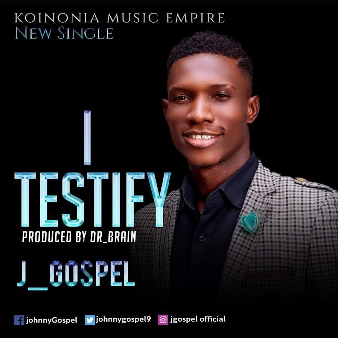 New Music: I Testify -  J-Gospel [Prod. Dr. Brain]