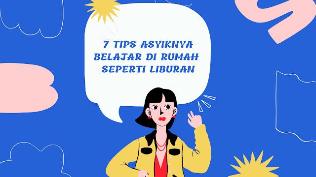 7 Tips Asyiknya Belajar di Rumah Seperti Liburan