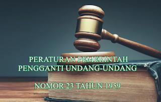 PP Pengganti UU Nomor 23 tahun 1959 tentang Keadaan Bahaya