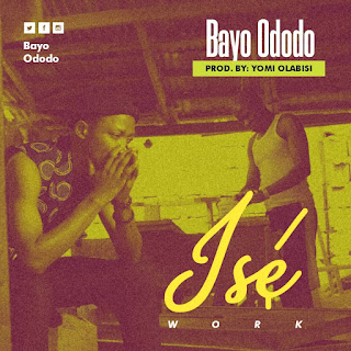 [Music]: Bayo Ododo – Ise (Work)