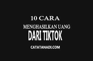 10 cara dapat uang dari Tiktok
