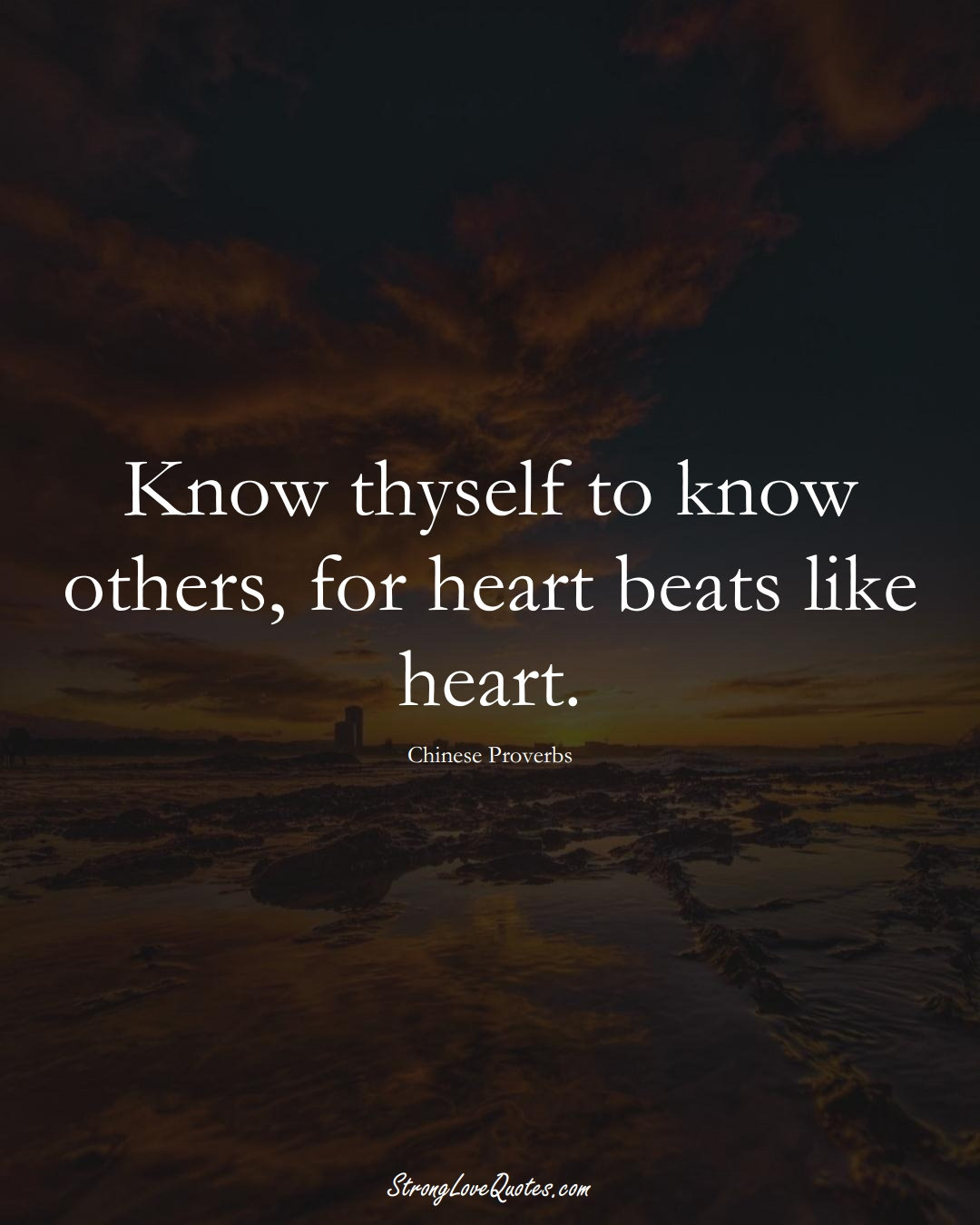Know thyself to know others, for heart beats like heart. (Chinese Sayings);  #AsianSayings