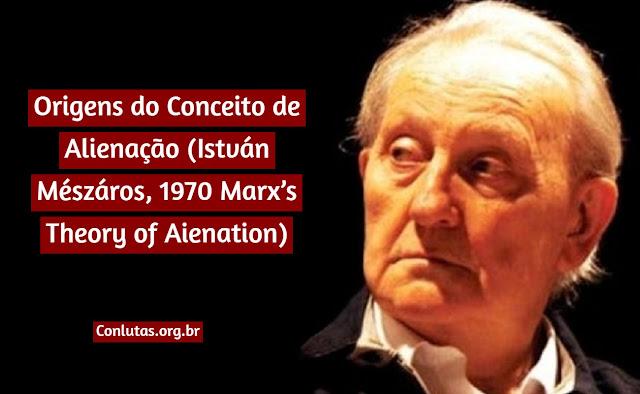 Origens do Conceito de Alienação (István Mészáros, 1970 Marx's Theory of Aienation)