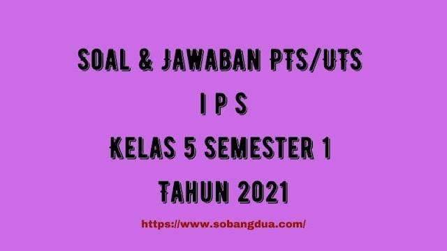 Soal & Jawaban PTS/UTS IPS Kelas 5 Semester 1 Tahun 2021