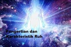 Pengertian dan Karakteristik Ruh