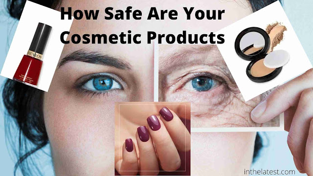 How Safe Are Your Cosmetic Products