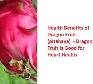 Health Benefits of Dragon Fruit (pitahaya)  - Dragon Fruit is Good for Heart Health