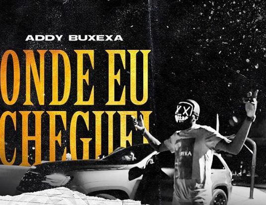 Download Mp3: Addy Buxexa - Onde Eu Cheguei (Rap)