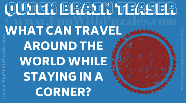 What can travel around the world while staying in a corner?