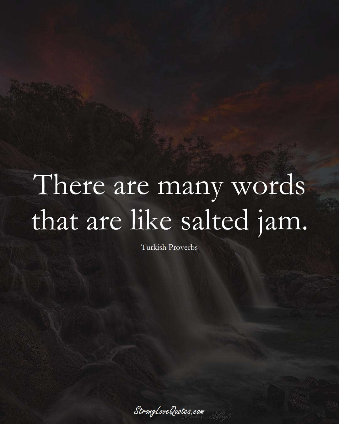 There are many words that are like salted jam. (Turkish Sayings);  #MiddleEasternSayings