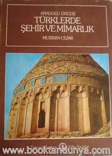 Mustafa Cezar - Anadolu Öncesi Turklerde Sehir ve Mimarlık