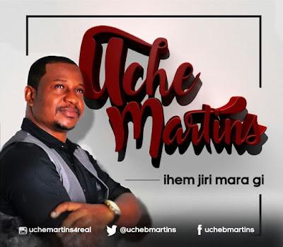 Music: Ihem Jiri Mara Gi – Uche Martins