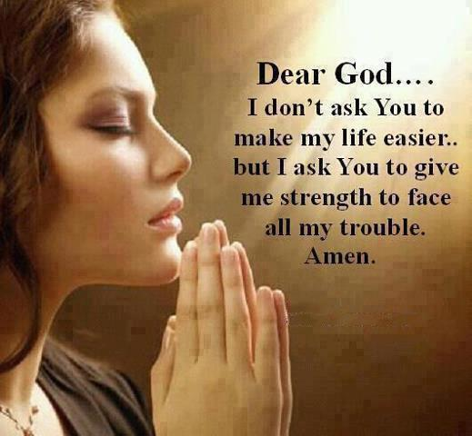 Dear God, I Don't Ask You To Make My Life Easier