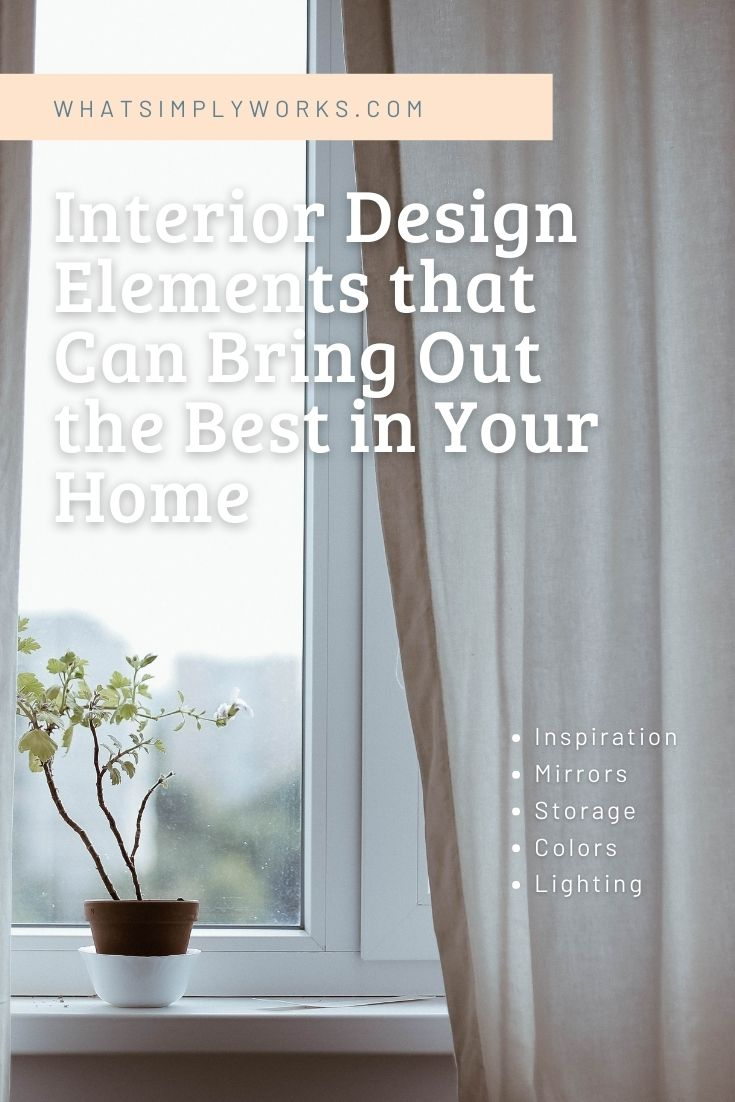 Interior Design Elements that Can Bring Out the Best in Your Home