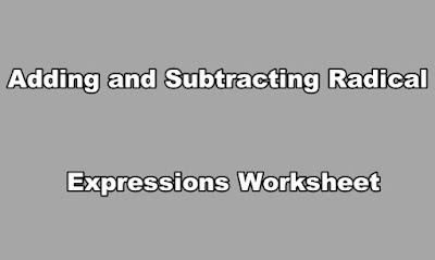 Adding and Subtracting Radical Expressions Worksheet.