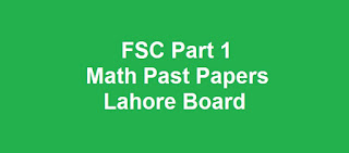 FSC Part 1 Math Past Papers BISE Lahore Board All Subjects Download