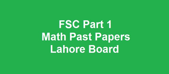 FSC Part 1 Math Past Papers BISE Lahore Board Download All Past Years