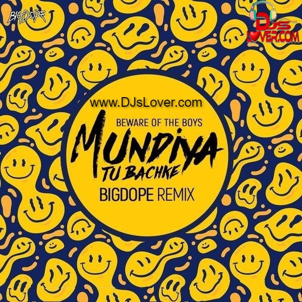 Beware of the Boys X Mundiya Tu Bachke Bigdope Remix