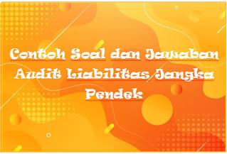 Contoh Soal dan Jawaban Audit Liabilitas Jangka Pendek
