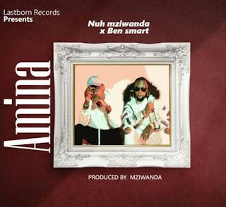 DOWNLOAD AUDIO | Nuh Mziwanda Ft Ben smart – AMINA MP3