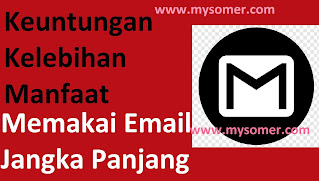 https://www.mysomer.com/2020/06/kelebihan-dan-keuntungan-memakai-satu-email-dari-gmail-untuk-jangka-panjang.html