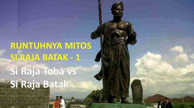 RUNTUHNYA MITOS SI RAJA BATAK - 1: Si Raja Toba vs Si Raja Batak