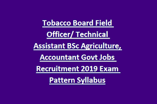 Tobacco Board Field Officer Technical Assistant BSc Agriculture, Accountant Govt Jobs Recruitment 2019 Exam Pattern Syllabus