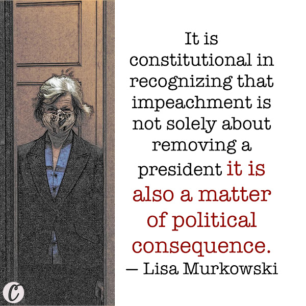It is constitutional in recognizing that impeachment is not solely about removing a president it is also a matter of political consequence. — Sen. Lisa Murkowski, a Republican from Alaska