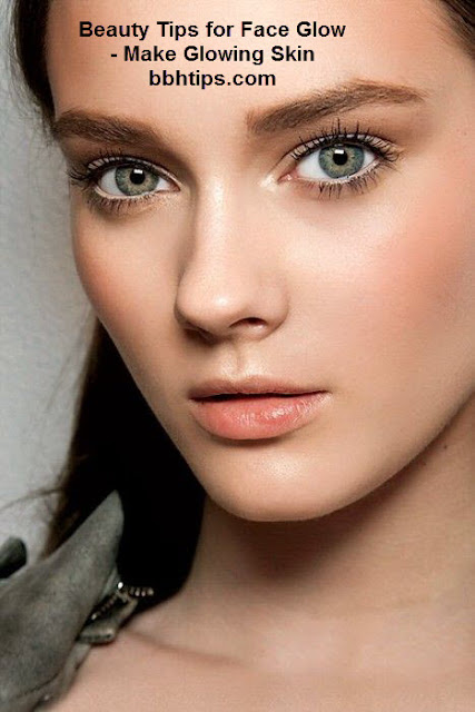 Beauty Tips for Face Glow - Make Glowing Skin