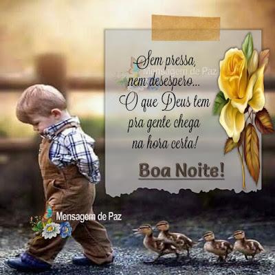 Sem pressa, nem desespero... O que Deus tem pra gente chega  na hora certa! Boa Noite!