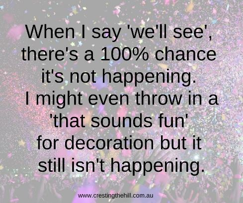 "when i say ""we'll see"" %there's a 100% chance tha it's not happening i may even throw in a ""oh that sounds fun"" for decoration but it's still not happening #humorquotes #introvertquotes"