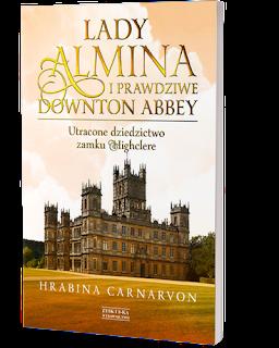 """""""Lady Almina i prawdziwe Downton Abbey"""" Hrabina Carnarvon"""