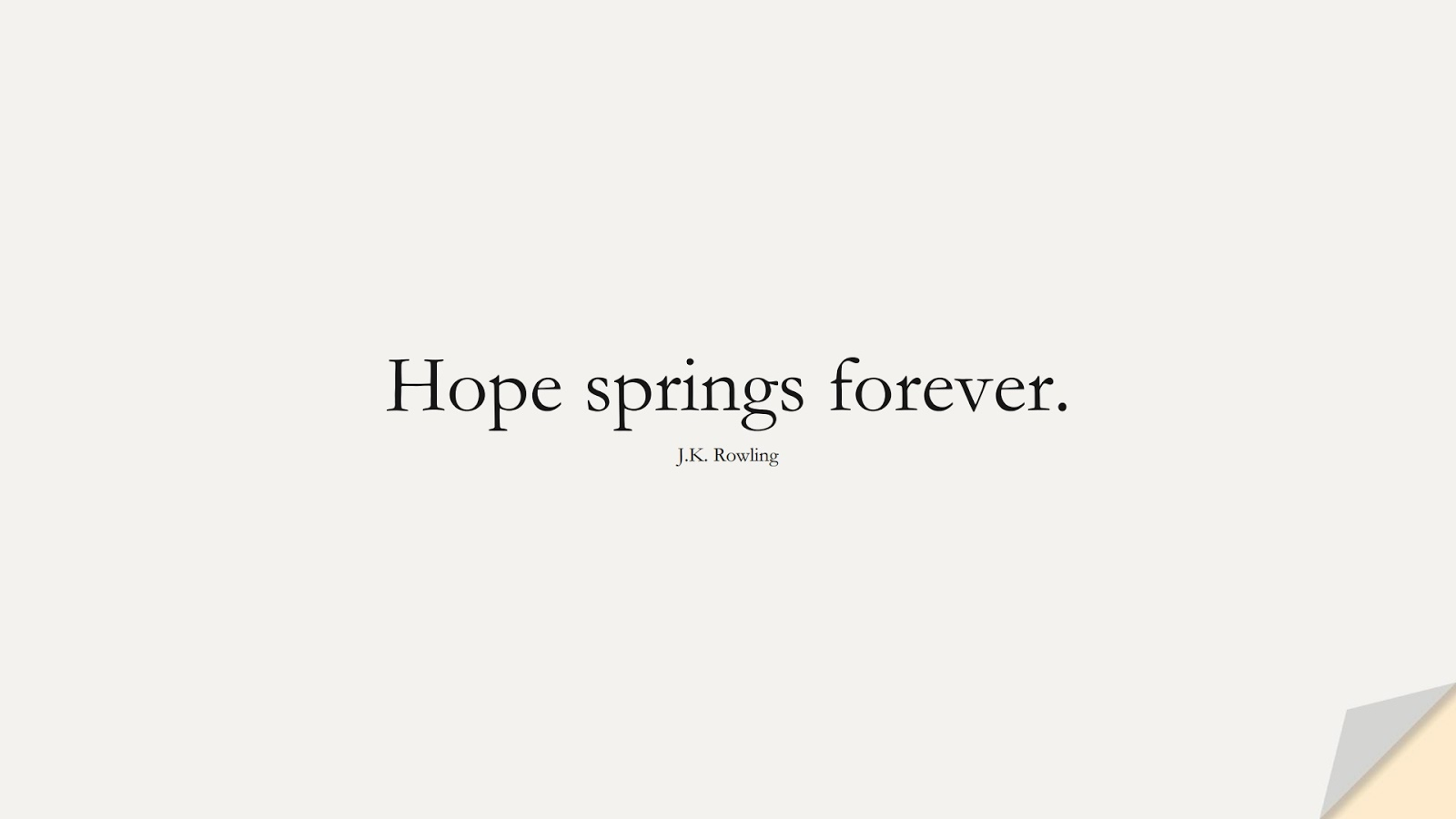 Hope springs forever. (J.K. Rowling);  #EncouragingQuotes