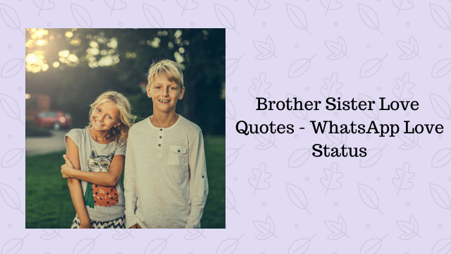 Brother Sister Love Quotes - WhatsApp Love Status
