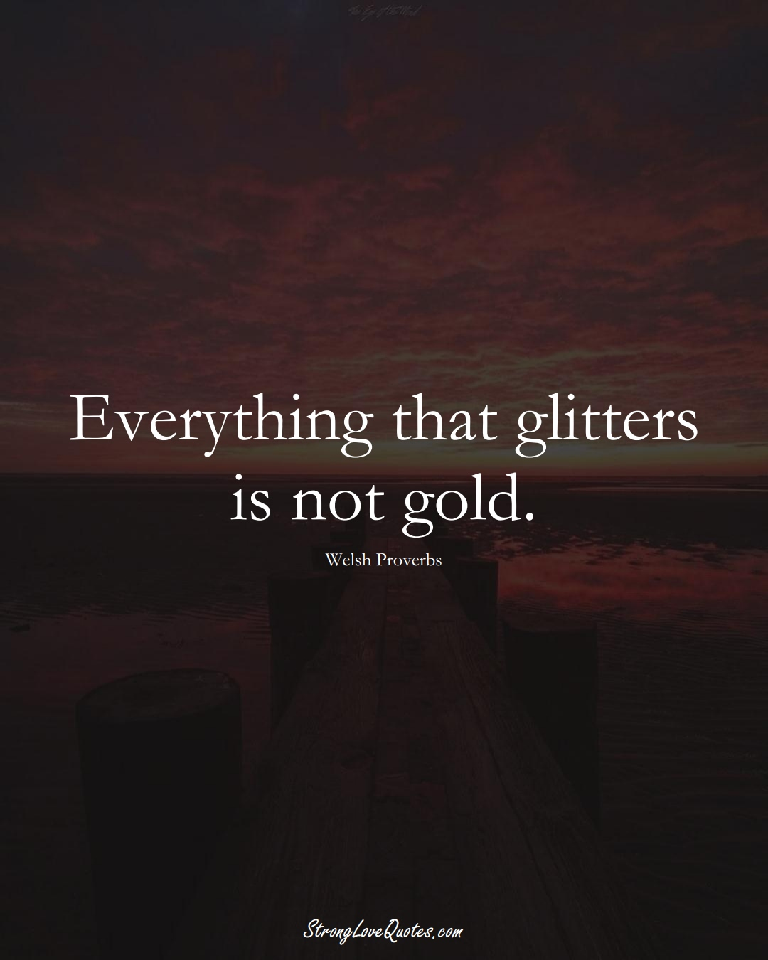 Everything that glitters is not gold. (Welsh Sayings);  #EuropeanSayings