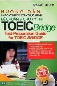Hướng Dẫn Làm Các Bài Kiểm Tra Thực Hành Để Chuẩn Bị Cho Kỳ Thi TOEIC BRIDGE - Tuyết Anh